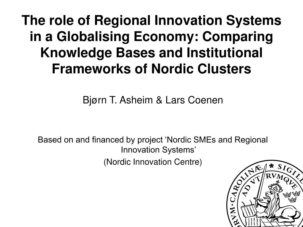 The role of Regional Innovation Systems in a Globalising Economy: Comparing Knowledge Bases and Institutional Frameworks of Nordic Clusters