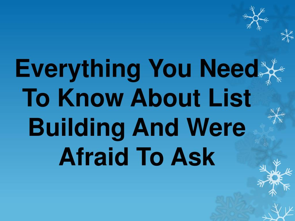 Everything You Need To Know About List Building And Were Afraid To Ask
