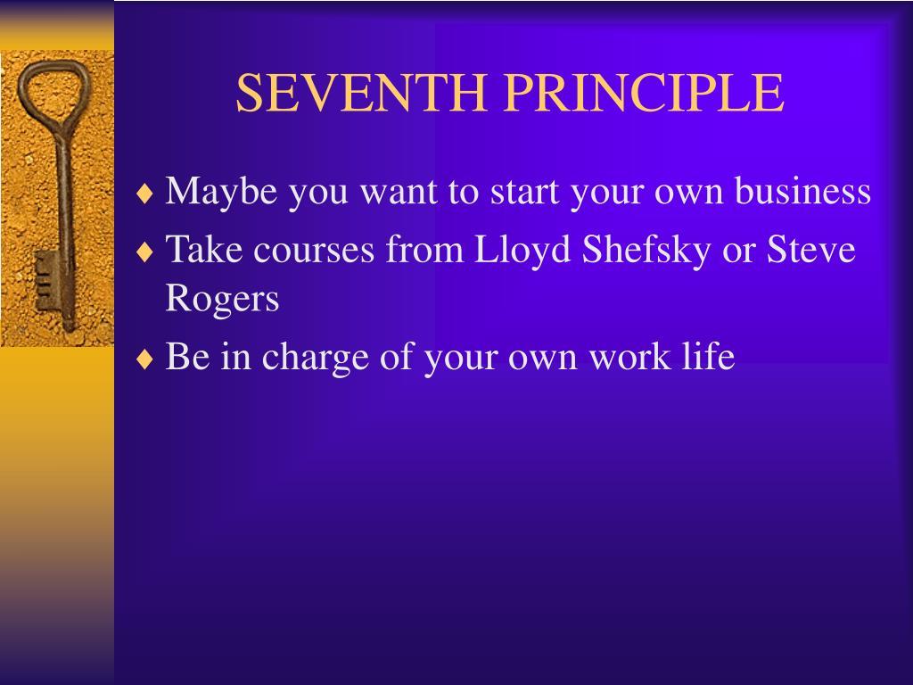 SEVENTH PRINCIPLE