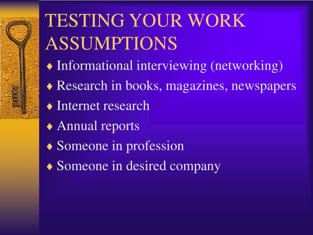 TESTING YOUR WORK ASSUMPTIONS