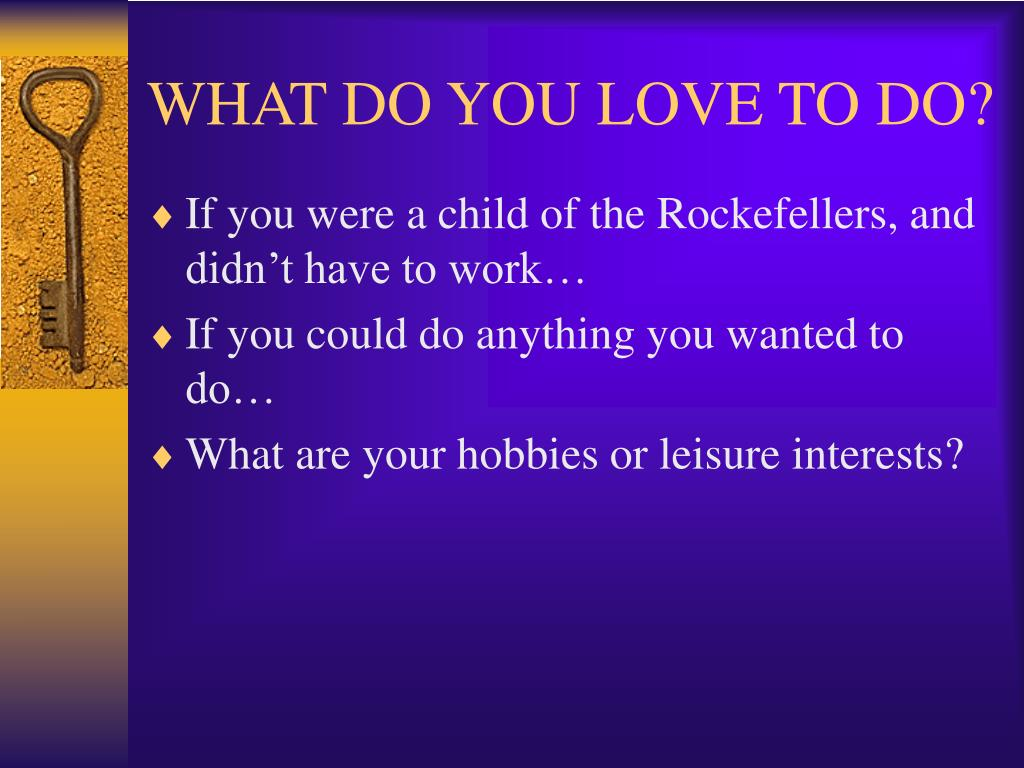 WHAT DO YOU LOVE TO DO?