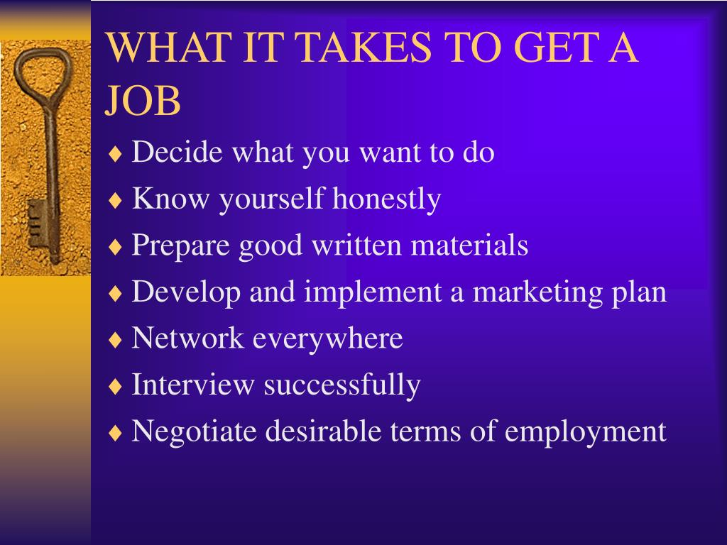 WHAT IT TAKES TO GET A JOB
