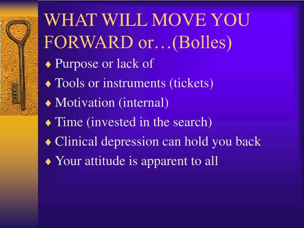 WHAT WILL MOVE YOU FORWARD or…(Bolles)