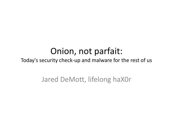 Onion not parfait today s security check up and malware for the rest of us