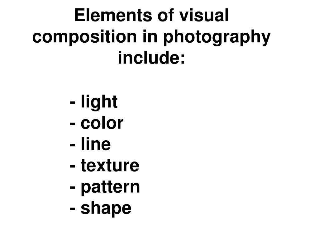 Elements of visual composition in photography include: