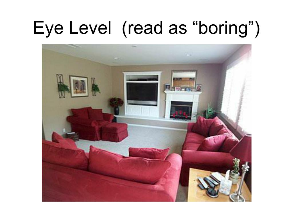 "Eye Level  (read as ""boring"")"