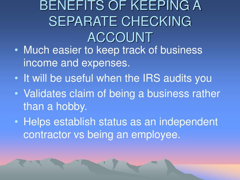 BENEFITS OF KEEPING A SEPARATE CHECKING ACCOUNT