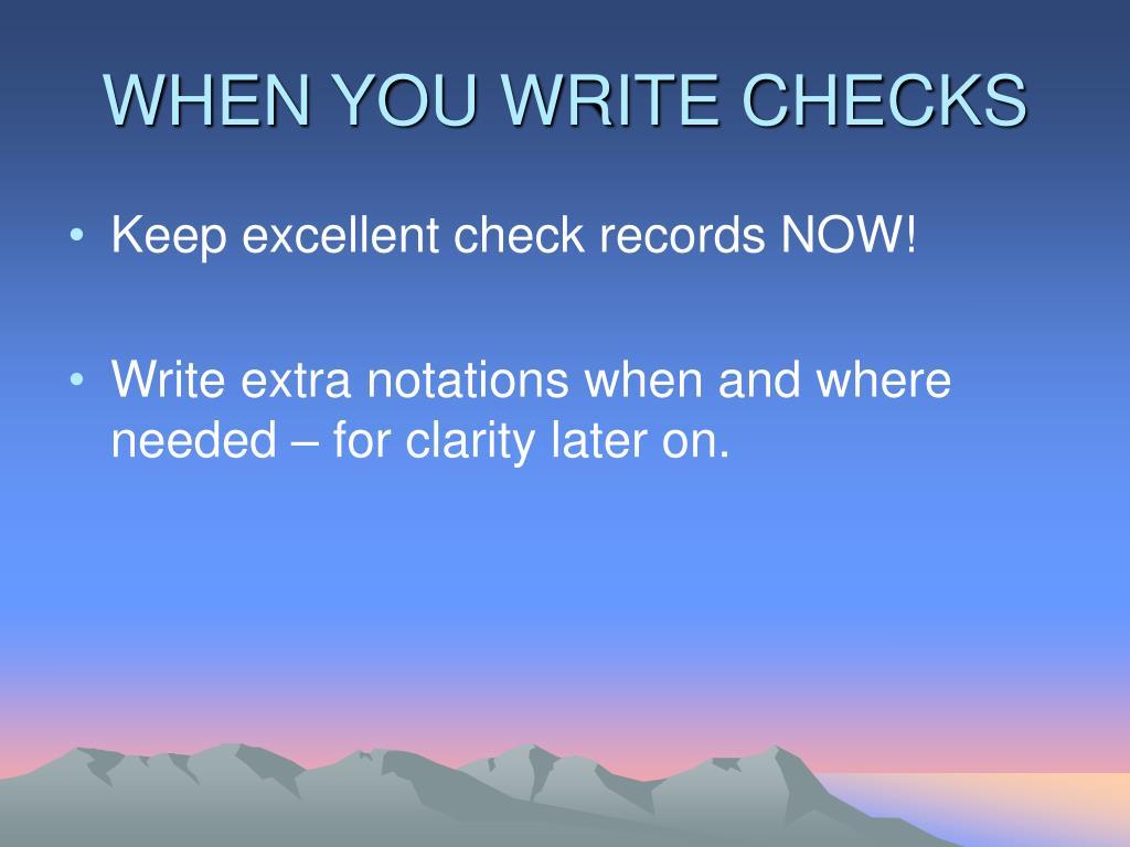 WHEN YOU WRITE CHECKS