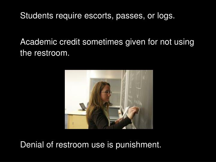 Students require escorts, passes, or logs.