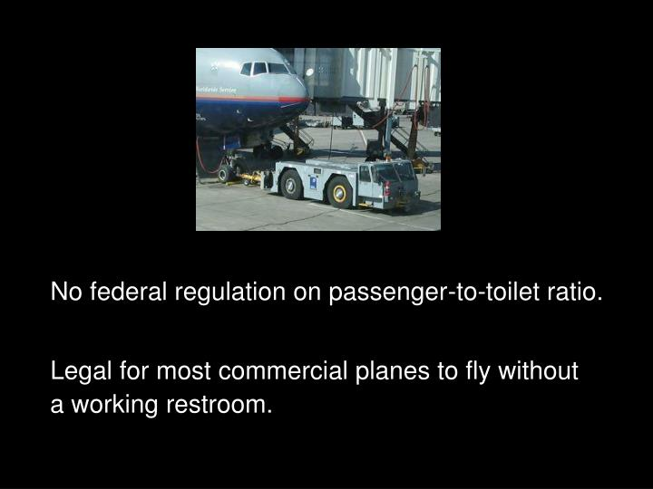 No federal regulation on passenger-to-toilet ratio.