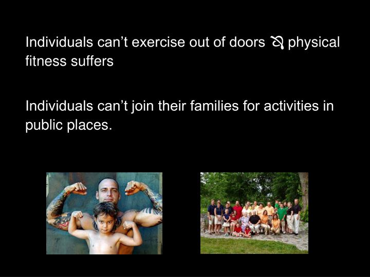 Individuals can't exercise out of doors
