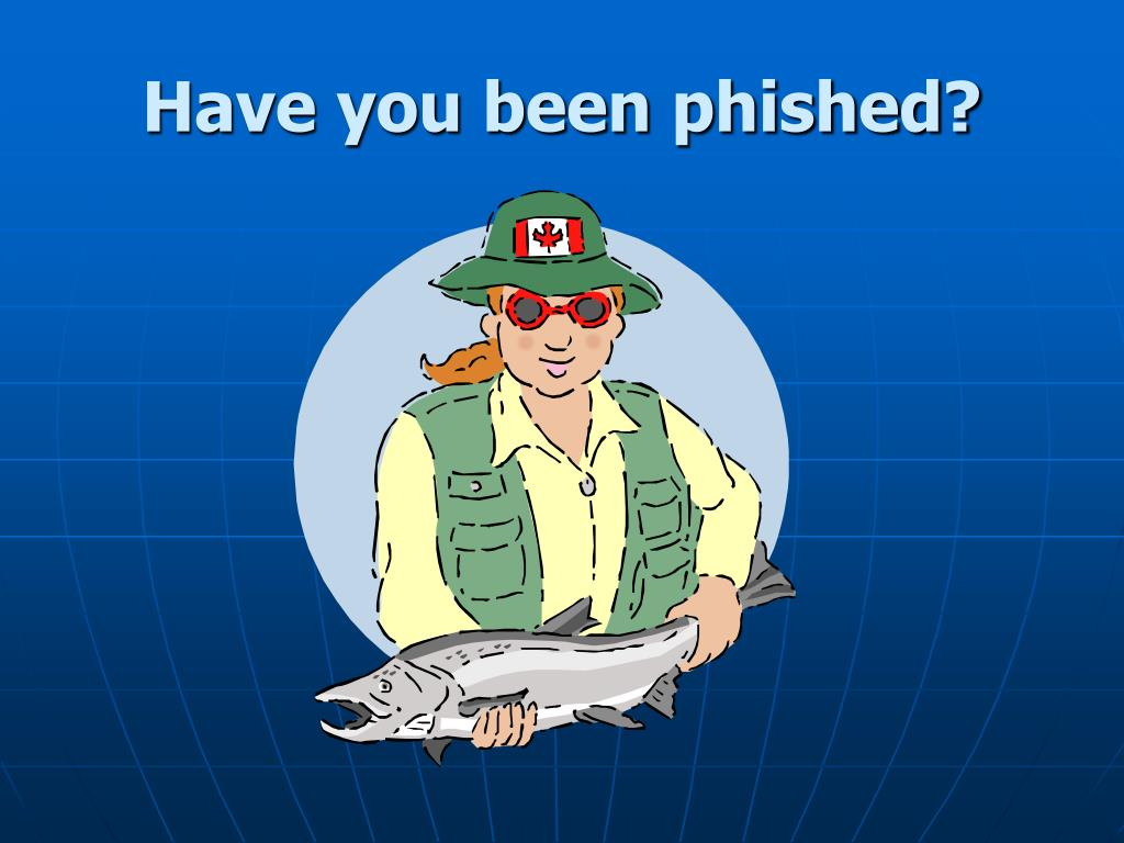Have you been phished?