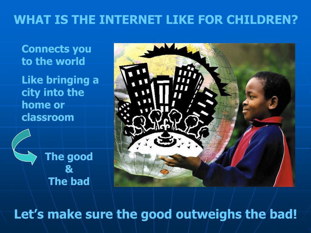 WHAT IS THE INTERNET LIKE FOR CHILDREN?