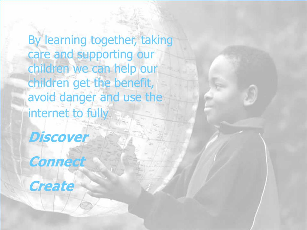By learning together, taking care and supporting our children we can help our  children get the benefit, avoid danger and use the internet to fully