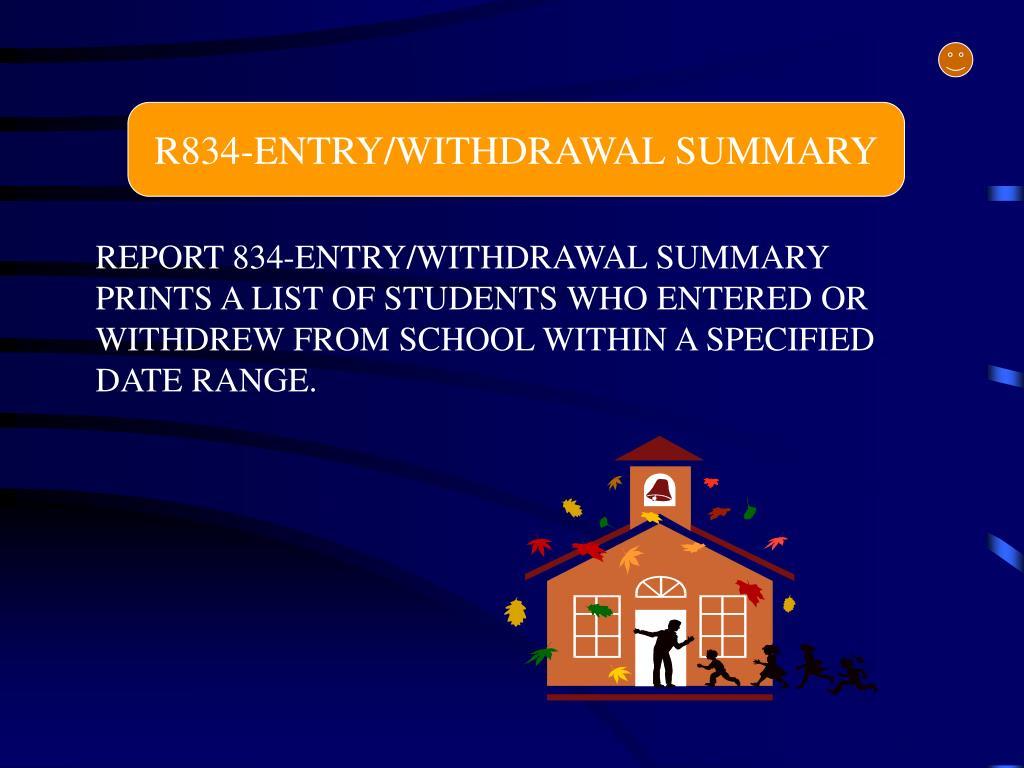 R834-ENTRY/WITHDRAWAL SUMMARY