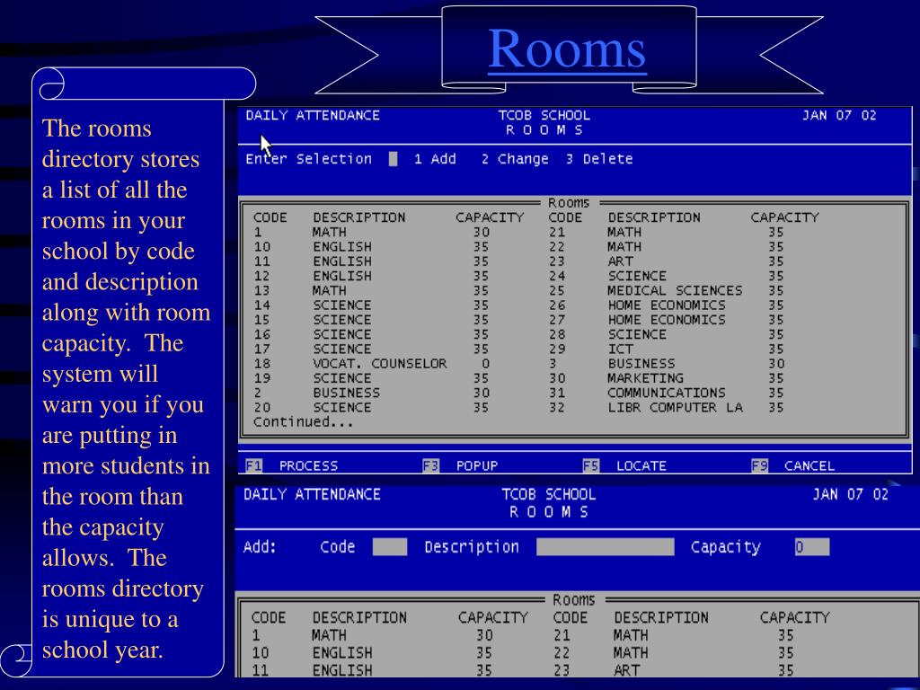 The rooms directory stores a list of all the rooms in your school by code and description along with room capacity.  The system will warn you if you are putting in more students in the room than the capacity allows.  The rooms directory is unique to a school year.