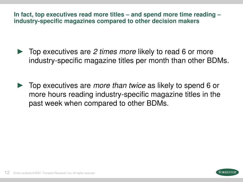 In fact, top executives read more titles – and spend more time reading – industry-specific magazines compared to other decision makers