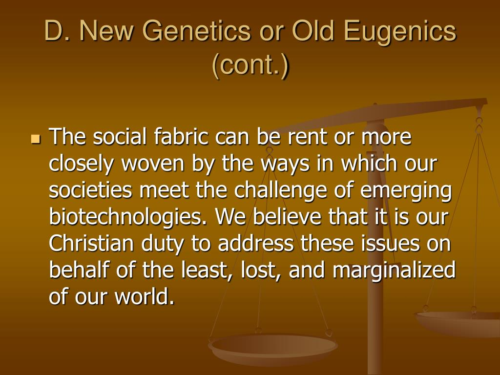D. New Genetics or Old Eugenics (cont.)