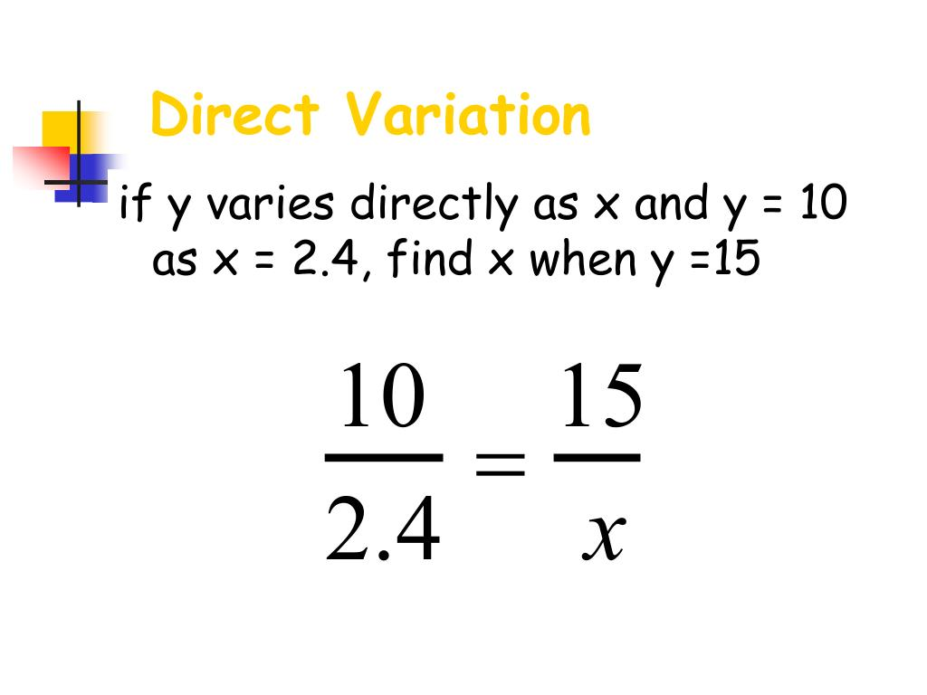 if y varies directly as x and y = 10 as x = 2.4, find x when y =15