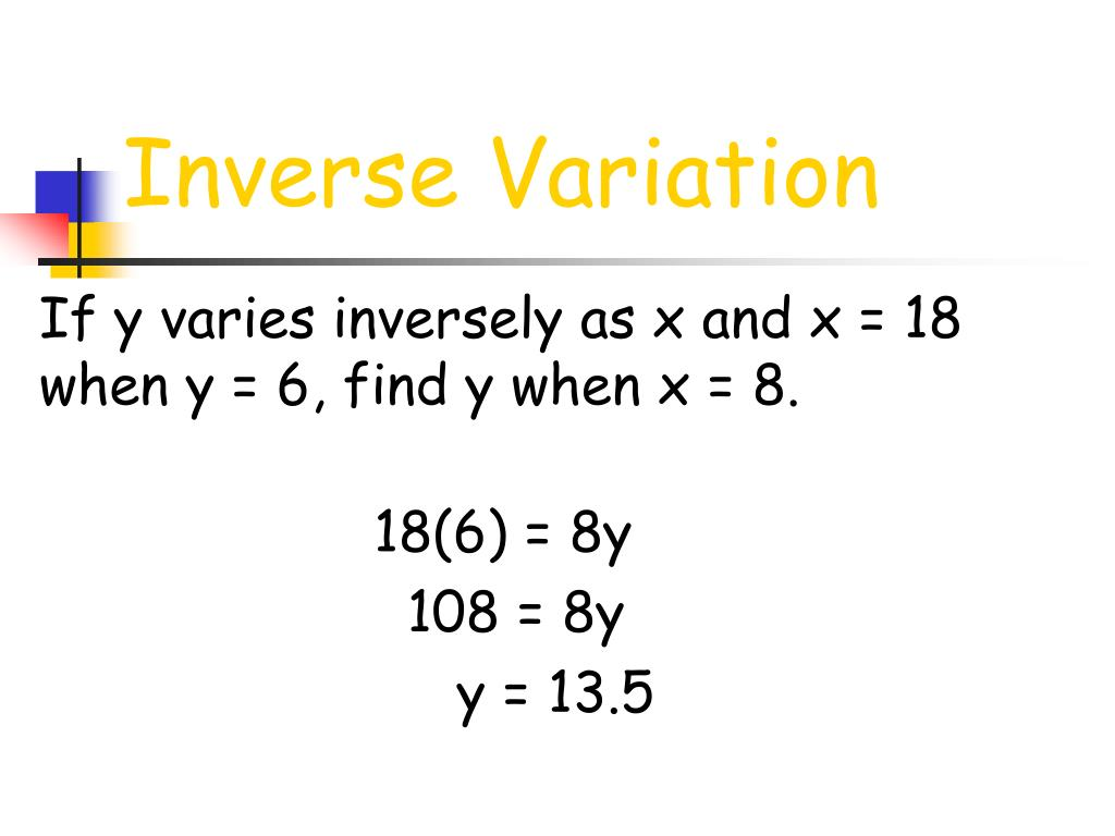 If y varies inversely as x and x = 18 when y = 6, find y when x = 8.
