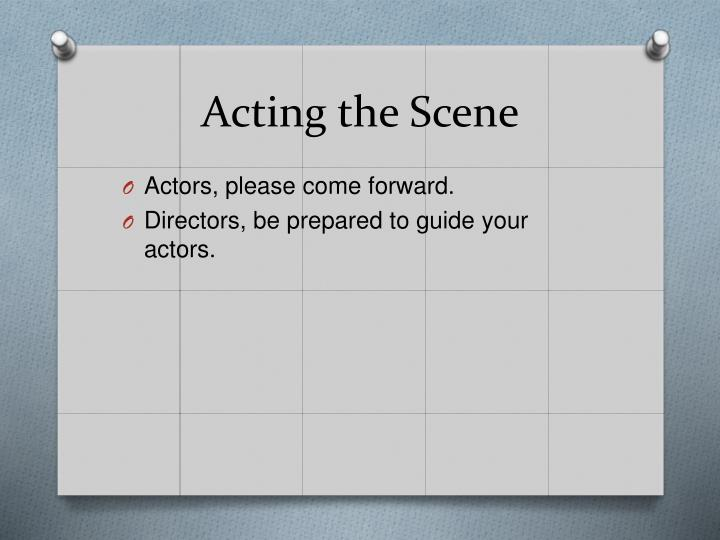 Acting the Scene