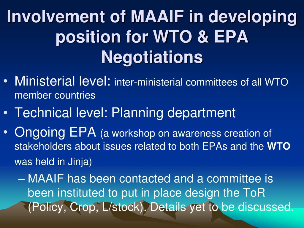 Involvement of MAAIF in developing position for WTO & EPA Negotiations