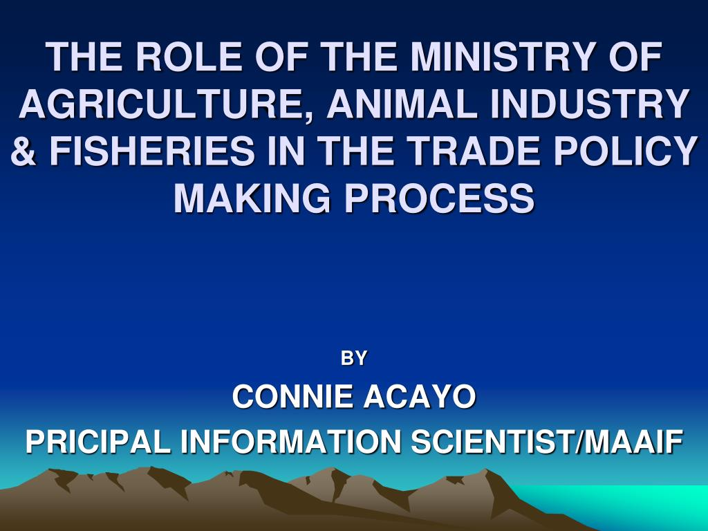 THE ROLE OF THE MINISTRY OF AGRICULTURE, ANIMAL INDUSTRY & FISHERIES IN THE TRADE POLICY MAKING PROCESS