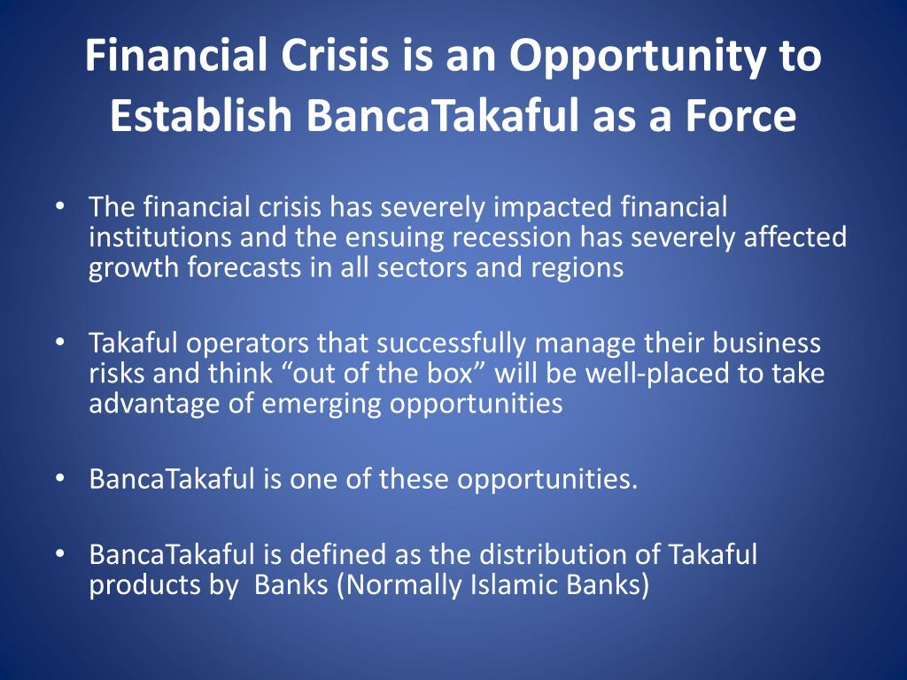 Financial Crisis is an Opportunity to Establish BancaTakaful as a Force