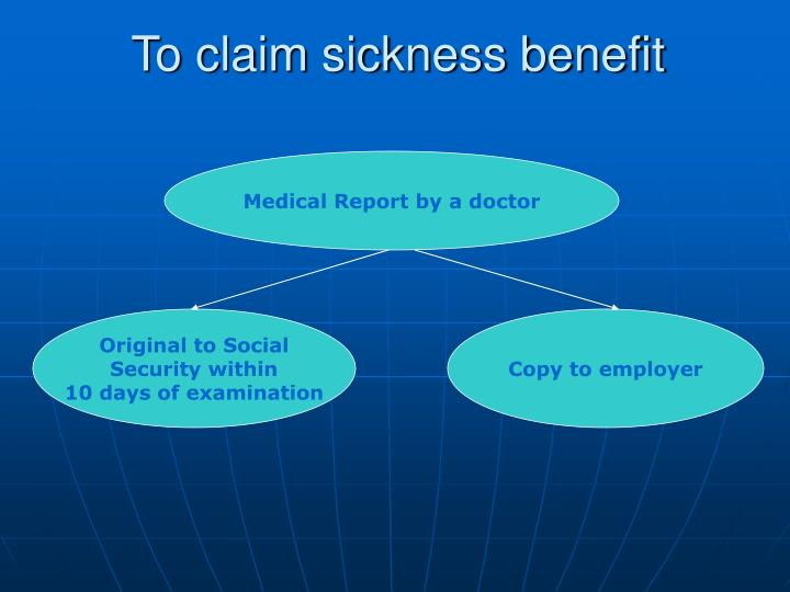 To claim sickness benefit
