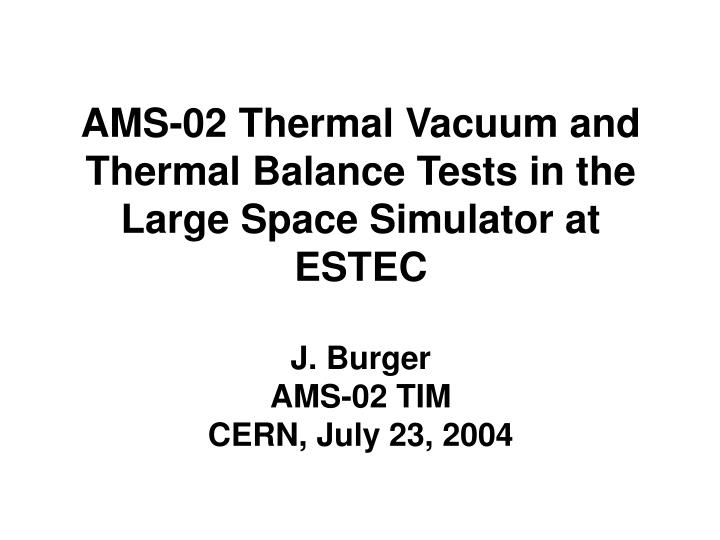 AMS-02 Thermal Vacuum and Thermal Balance Tests in the Large Space Simulator at ESTEC