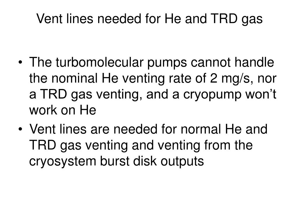 Vent lines needed for He and TRD gas