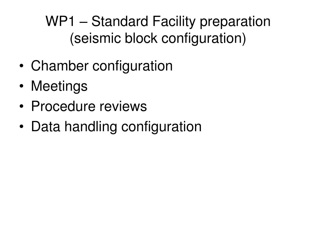 WP1 – Standard Facility preparation (seismic block configuration)