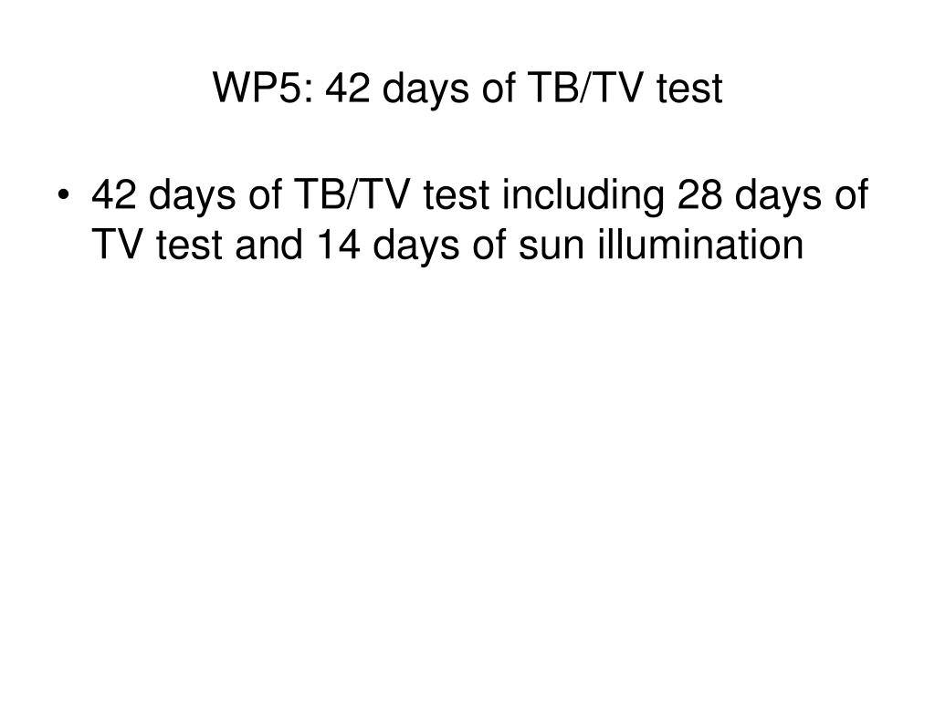 WP5: 42 days of TB/TV test
