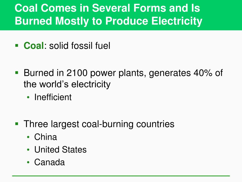 Coal Comes in Several Forms and Is Burned Mostly to Produce Electricity