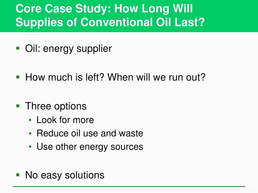 Core Case Study: How Long Will Supplies of Conventional Oil Last?