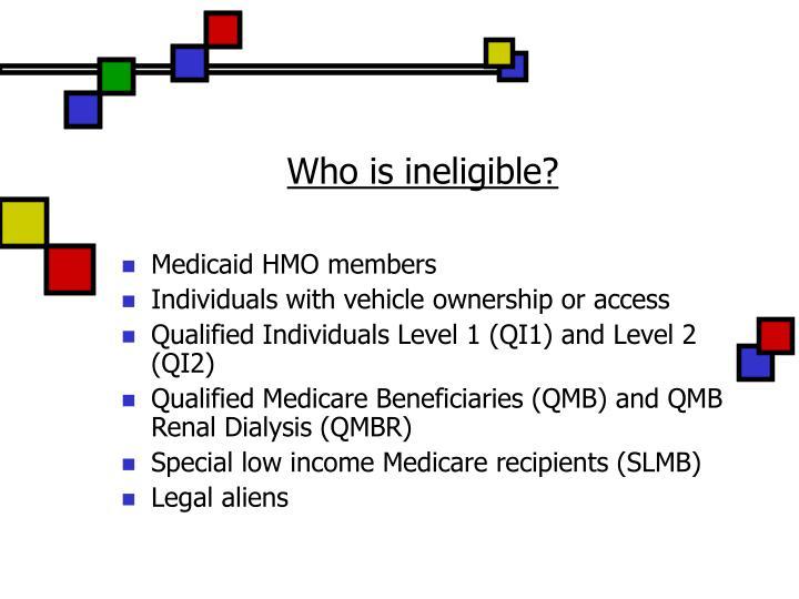 Who is ineligible?