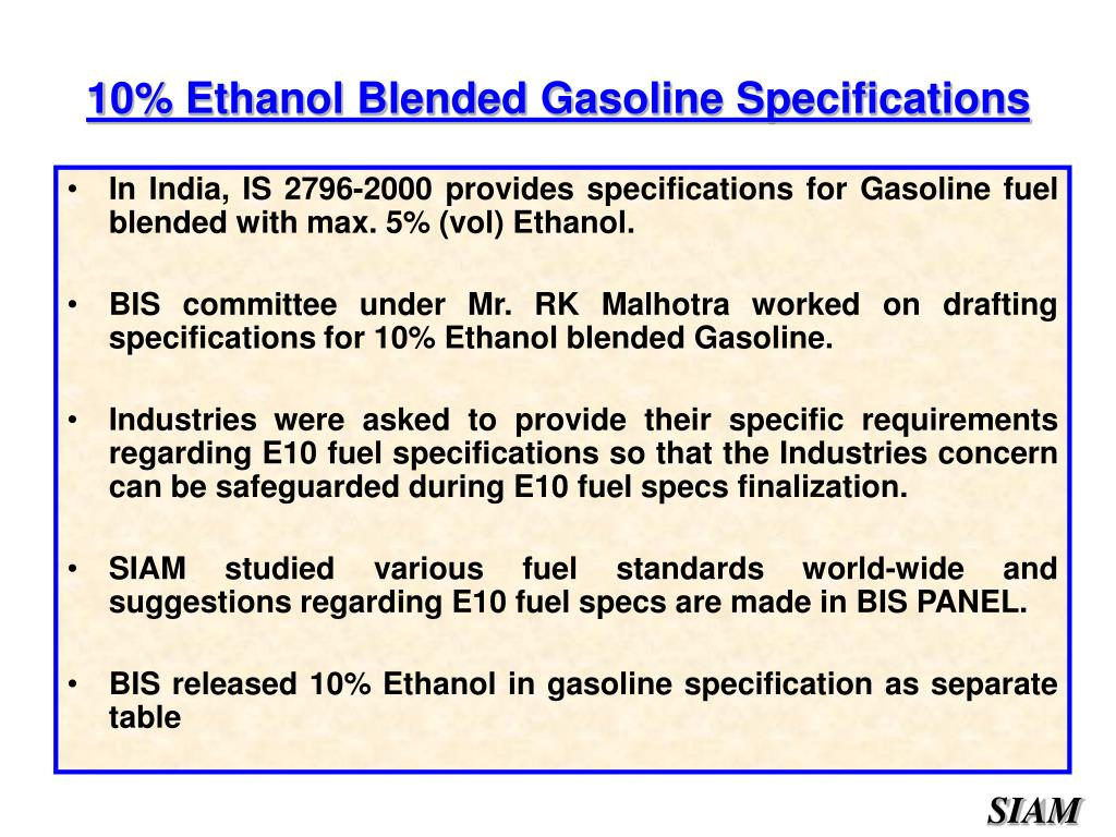 In India, IS 2796-2000 provides specifications for Gasoline fuel blended with max. 5% (vol) Ethanol.