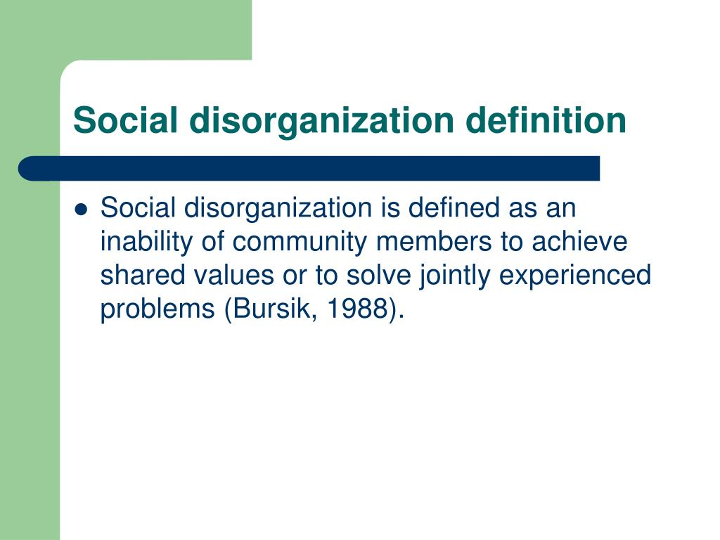 social disorganization and anomie Social disorganization and strain theories both propose that social order, stability,  and integration are conducive to conformity, while disorder and malintegration.