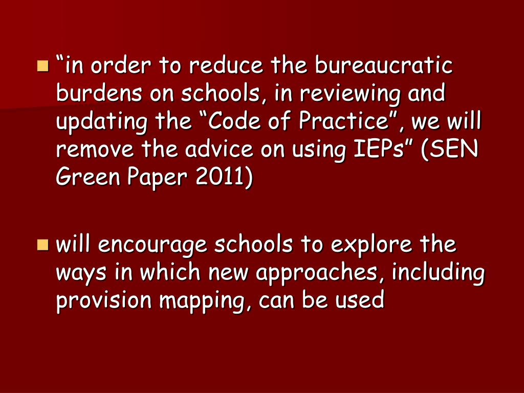 """in order to reduce the bureaucratic burdens on schools, in reviewing and updating the ""Code of Practice"", we will remove the advice on using IEPs"" (SEN Green Paper 2011)"
