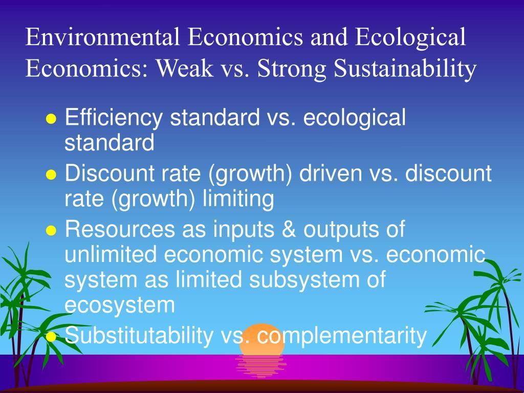 Environmental Economics and Ecological Economics: Weak vs. Strong Sustainability