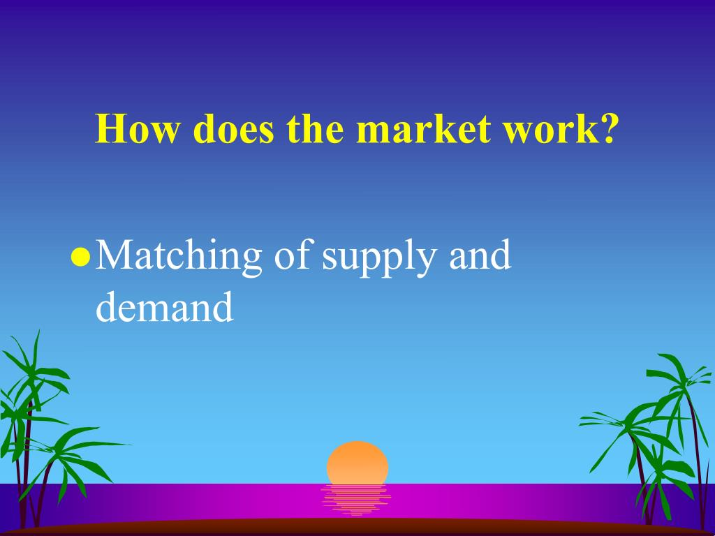 How does the market work?