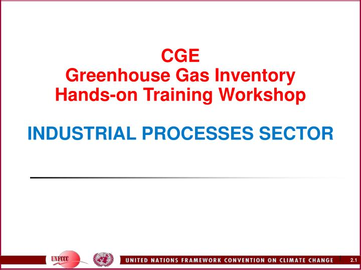 Cge greenhouse gas inventory hands on training workshop industrial processes sector l.jpg
