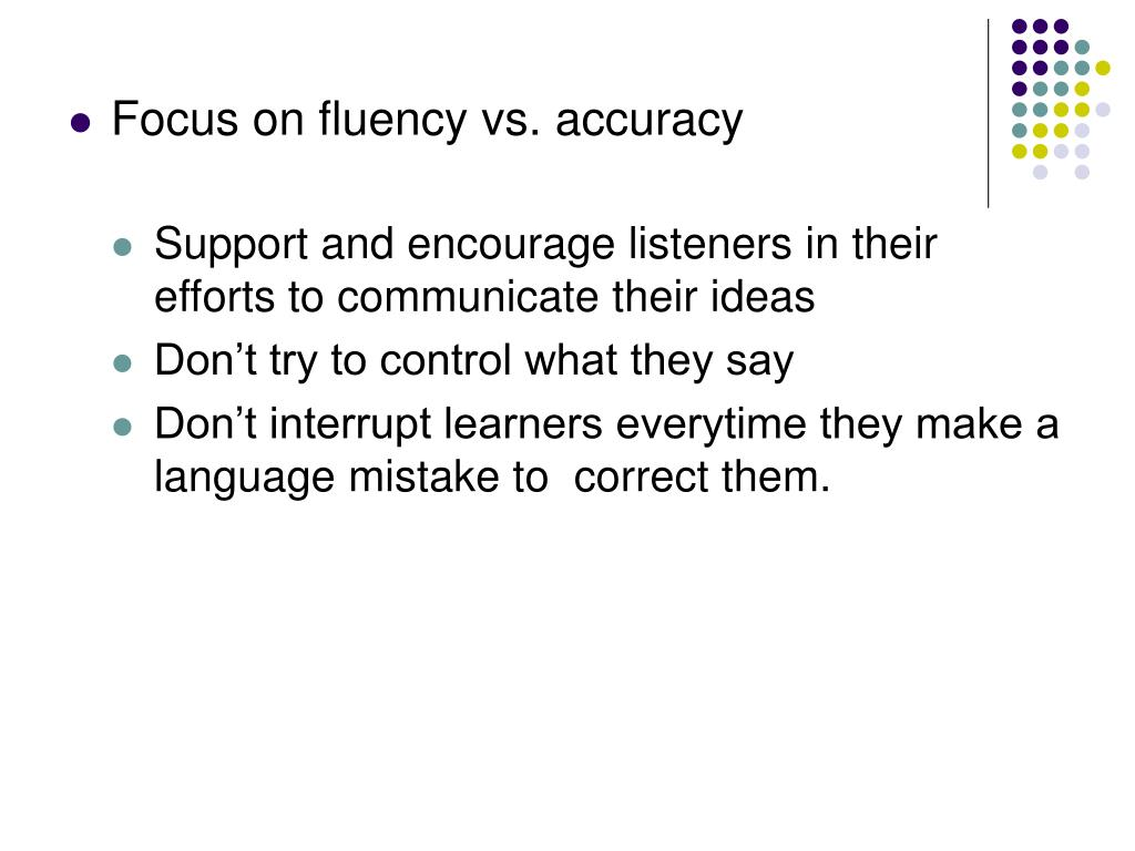 Focus on fluency vs. accuracy
