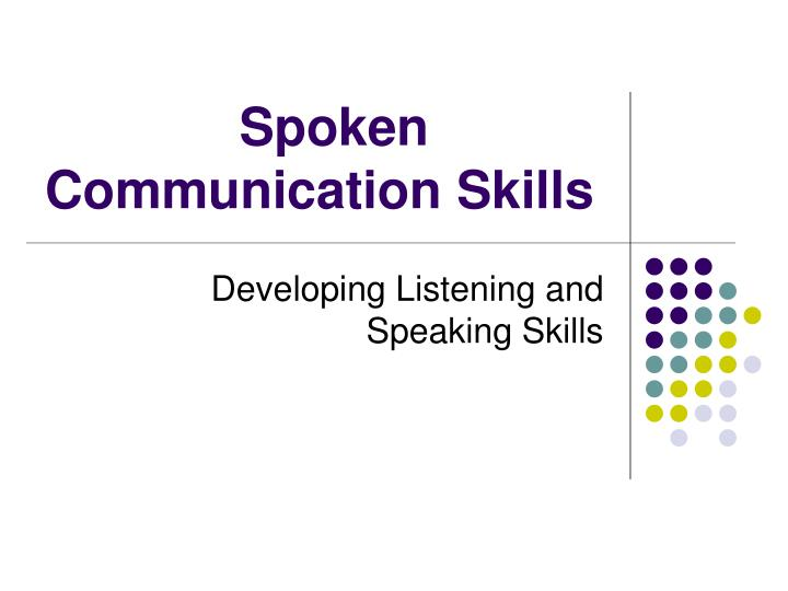 Spoken communication skills l.jpg