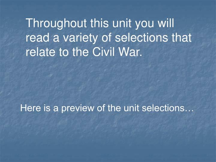 Throughout this unit you will read a variety of selections that relate to the Civil War.