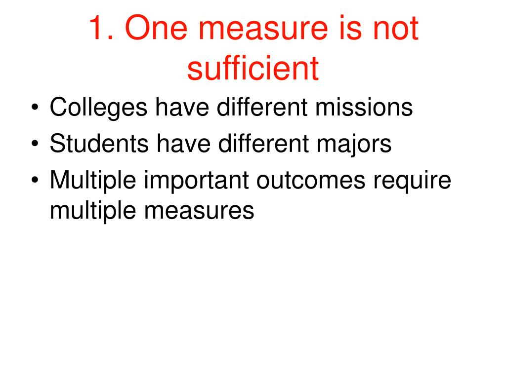 1. One measure is not sufficient