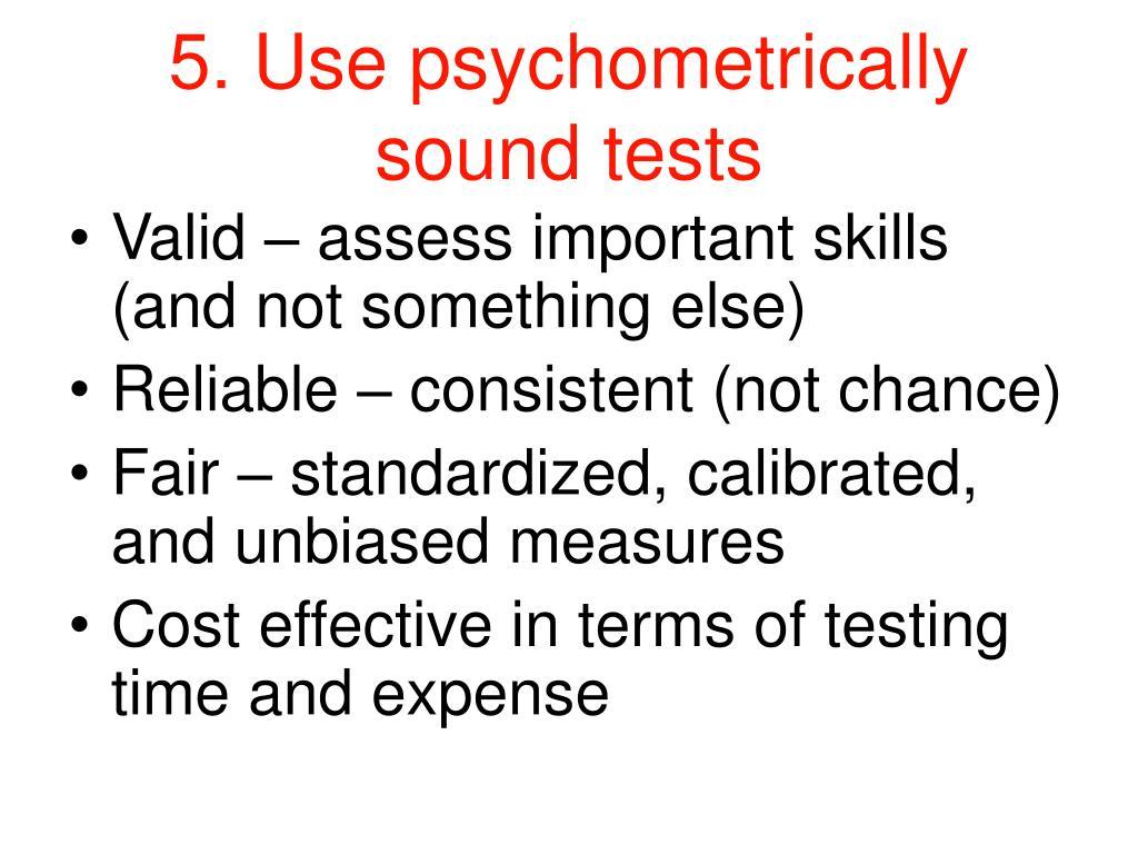 5. Use psychometrically sound tests