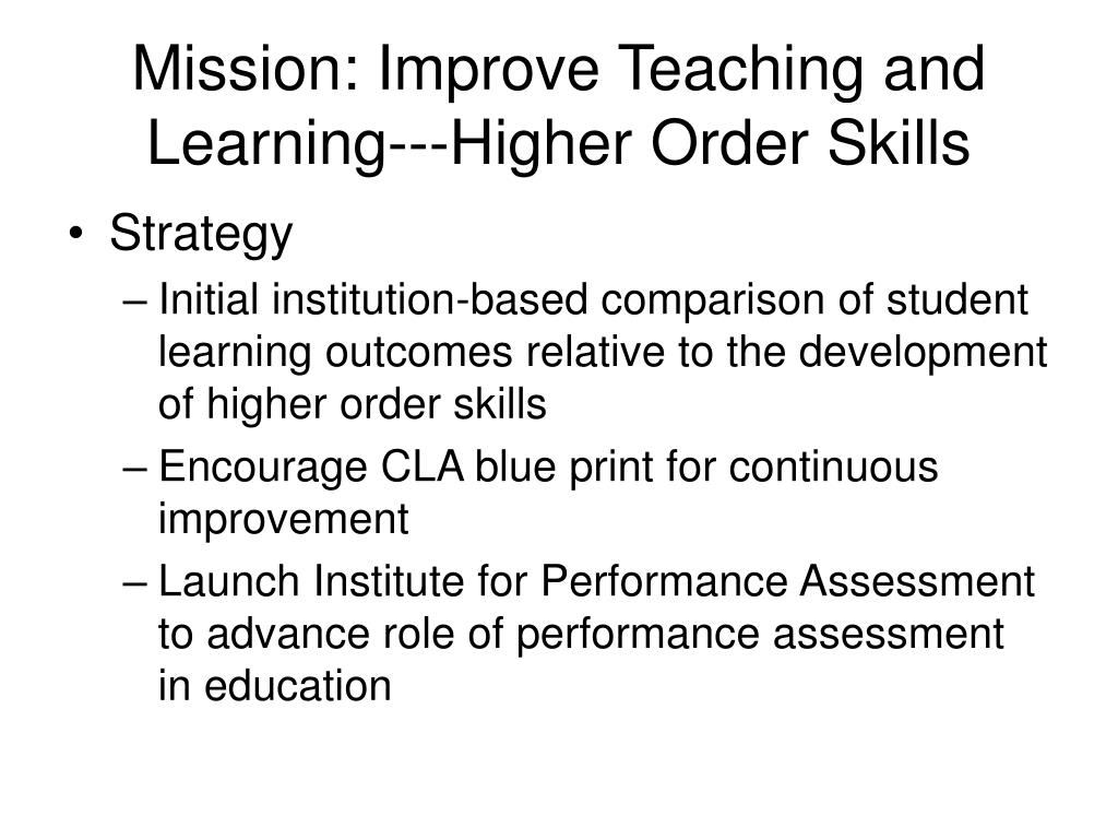 Mission: Improve Teaching and Learning---Higher Order Skills