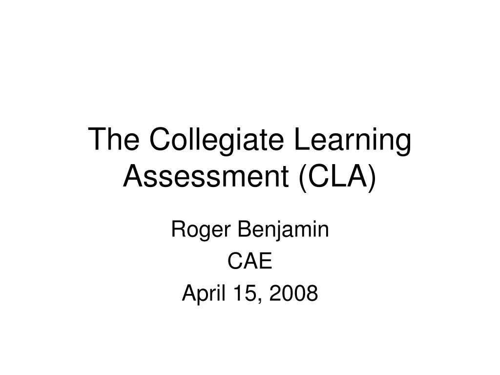 The Collegiate Learning Assessment (CLA)