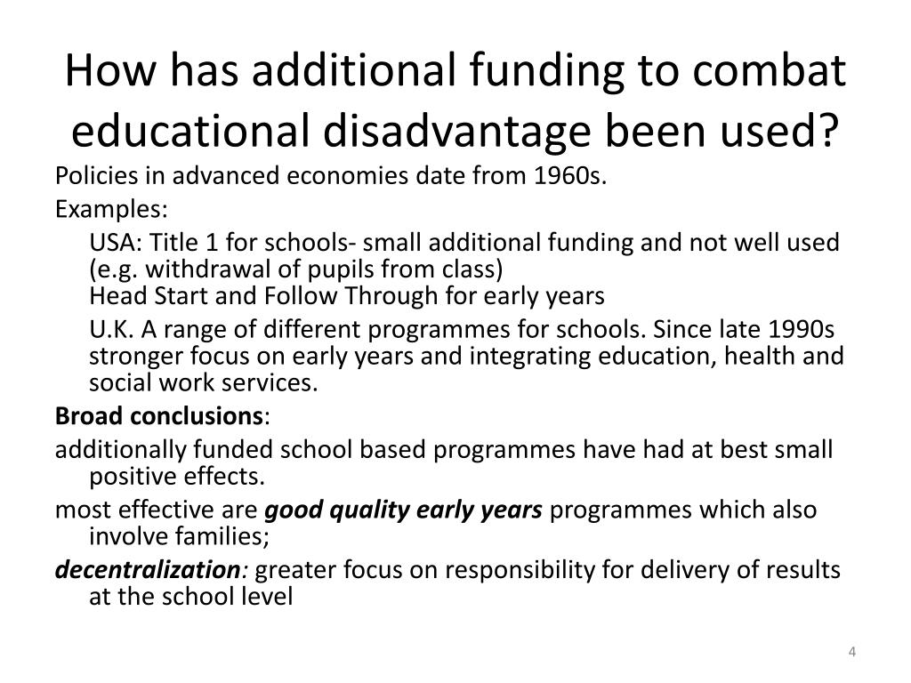 How has additional funding to combat educational disadvantage been used?